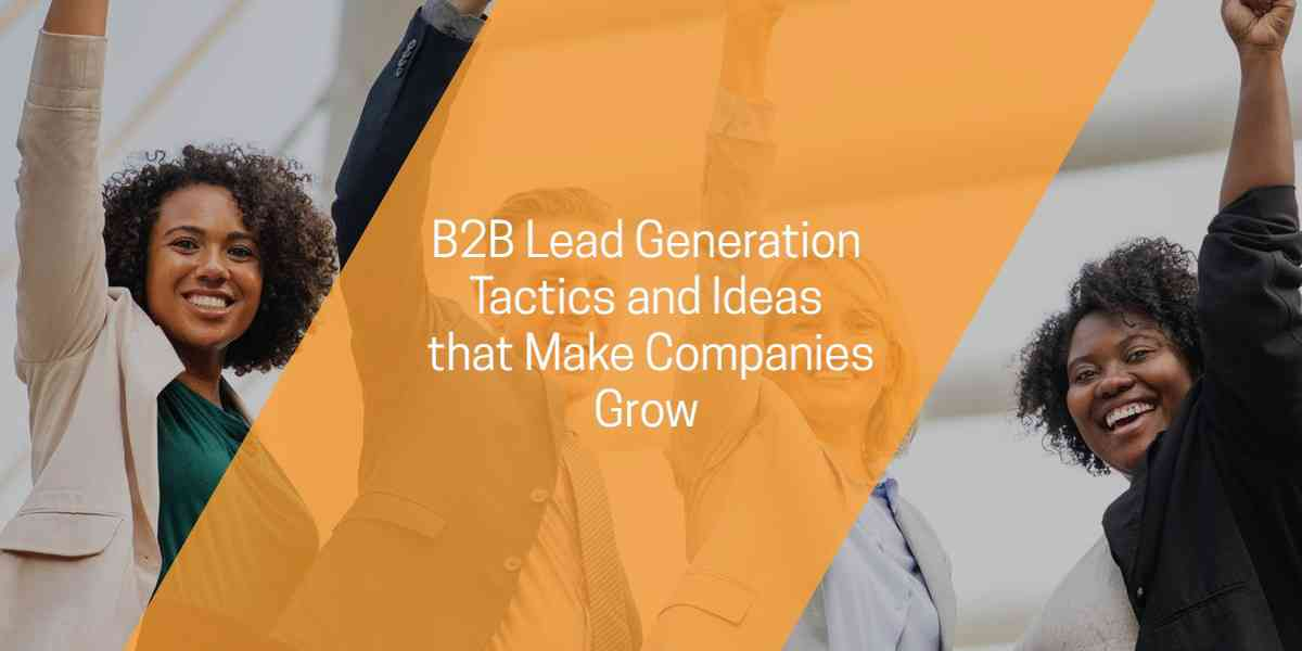 B2B Lead Generation, Tactics, and Ideas that Make Companies Grow