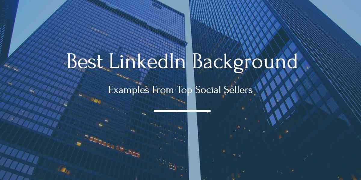 How to Create a Good LinkedIn Background for Your Linkedin Profile