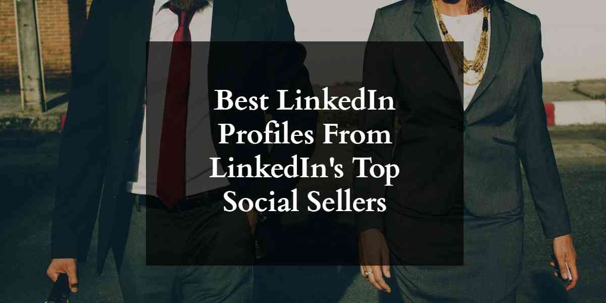 Best LinkedIn Profiles With Examples From Top Performers