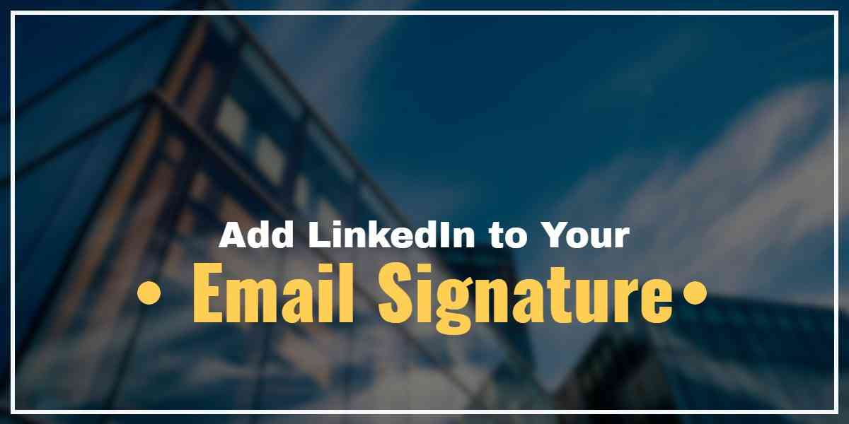 How to Create a LinkedIn Email Signature