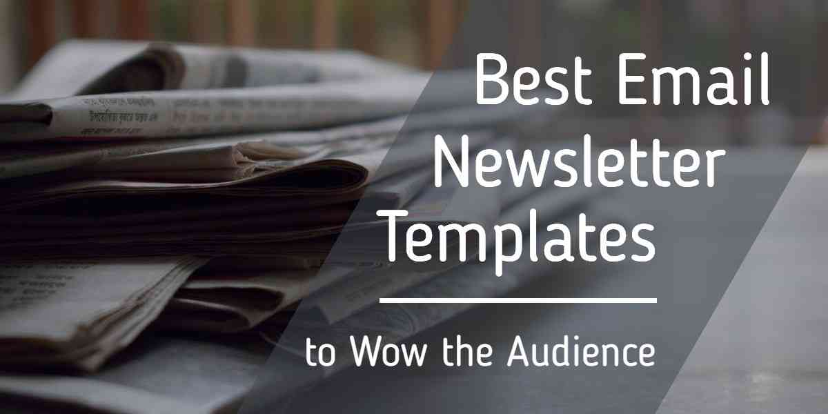 Creating the Best Email Newsletter Template for Free to Keep Your Audience Happy
