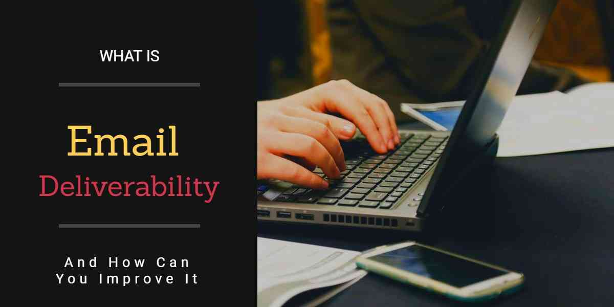 Email Deliverability: Why it's Essential When You're Sending Emails
