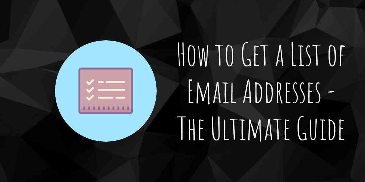 How to Get a List of Email Addresses to Reach Your Target Audience