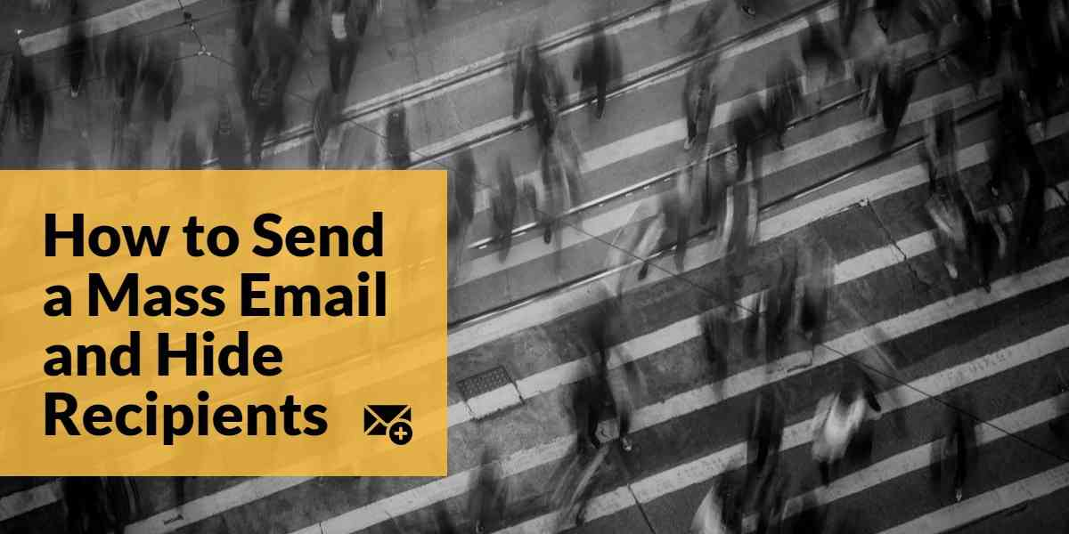 How to Send a Mass Email and Hide Recipients