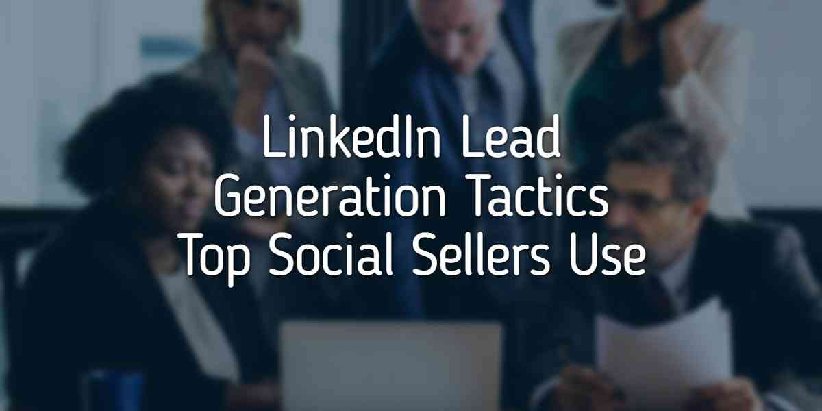 LinkedIn Lead Generation - Everything You Need to Know About Generating Leads on LinkedIn