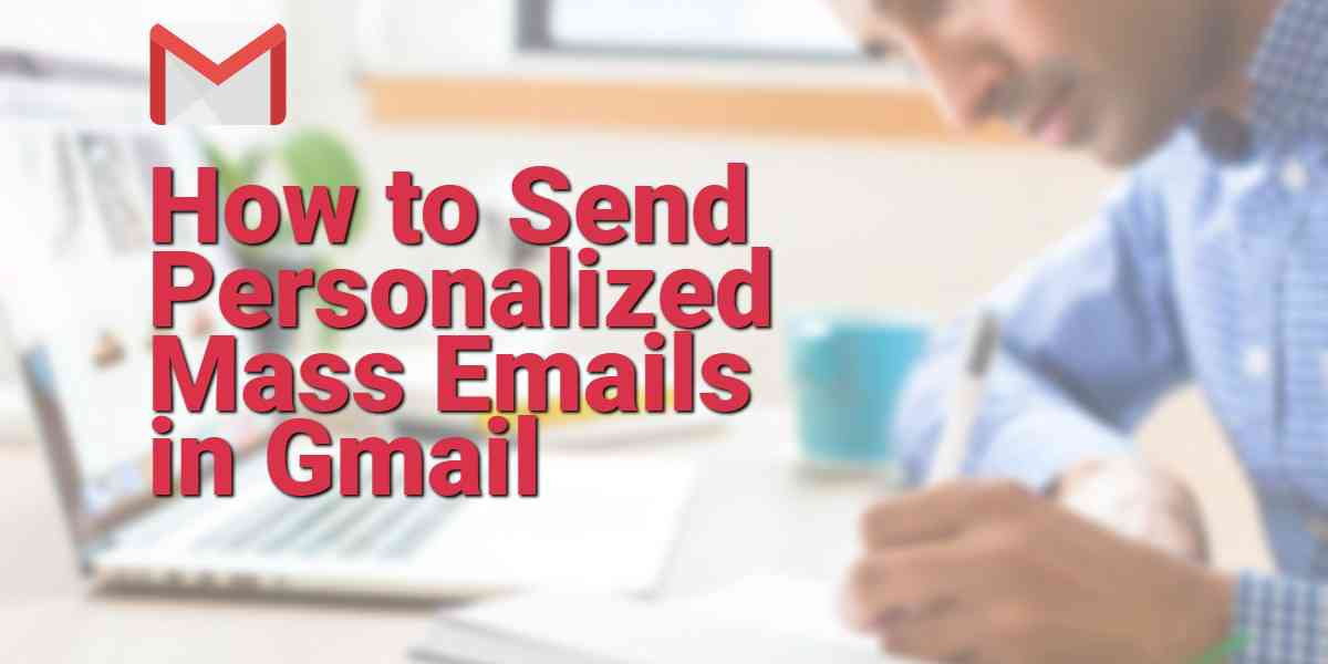 How To Send Mass Email In Gmail: A Full Guide